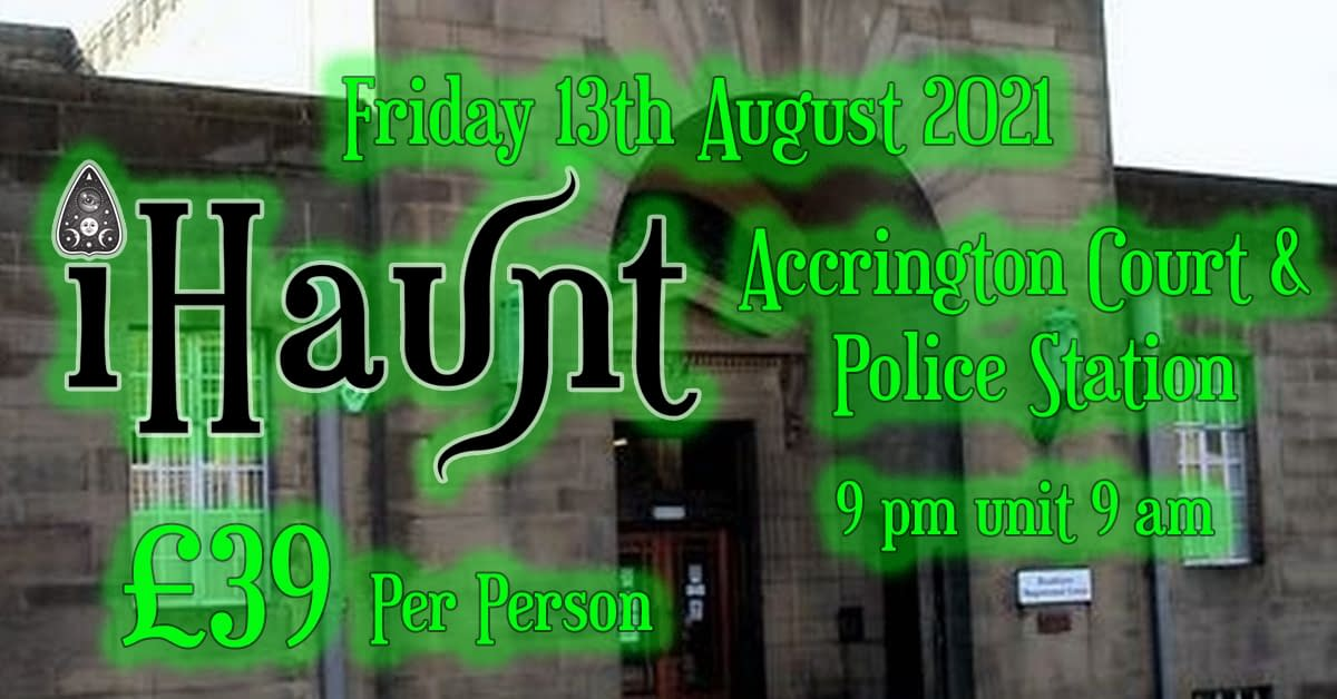 Ghost Hunt | Accrington Courts and Police Station | Friday 13th August 2021