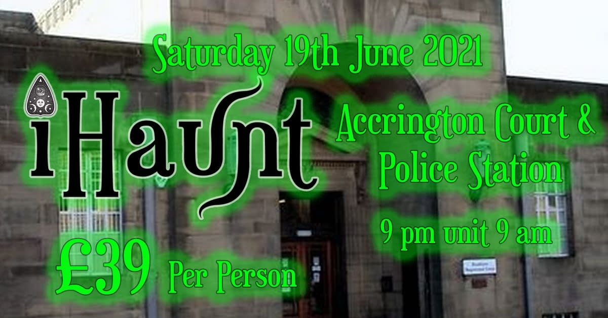 Ghost Hunt | Accrington Courts and Police Station | Saturday 19th June 2021